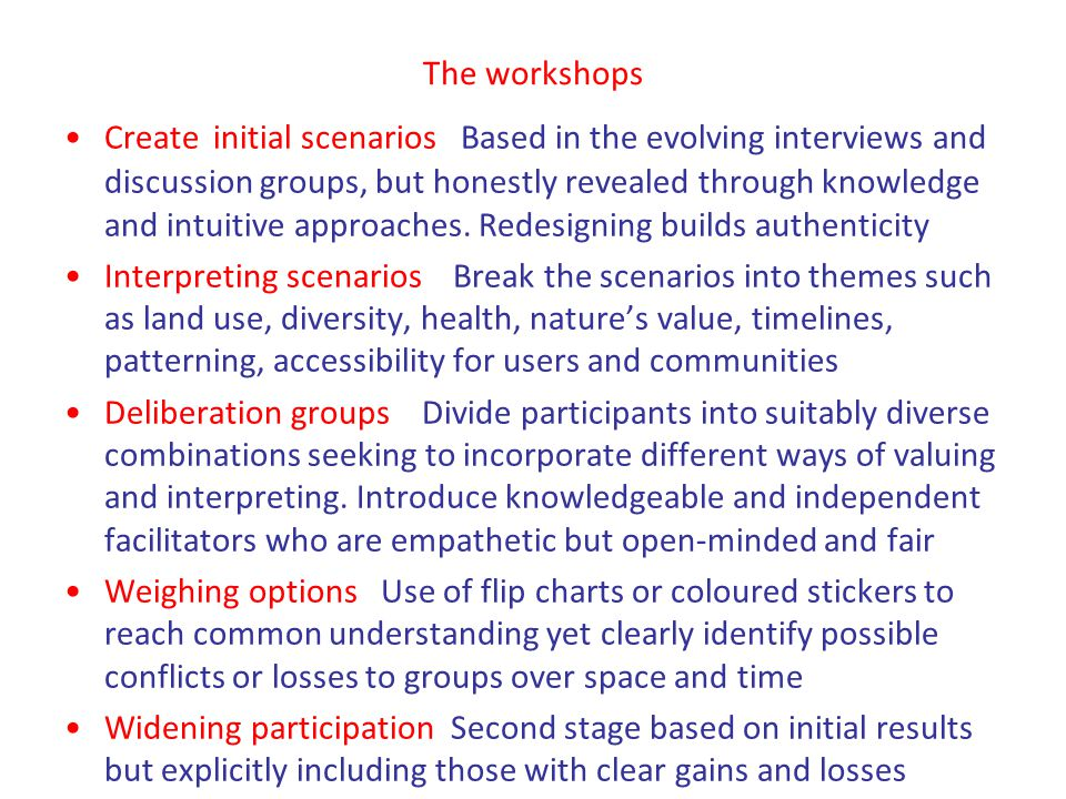 The workshops Create initial scenarios Based in the evolving interviews and discussion groups, but honestly revealed through knowledge and intuitive a