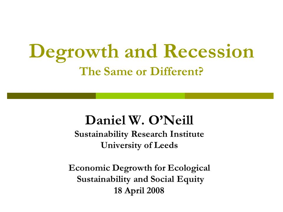 Degrowth and Recession The Same or Different. Daniel W.