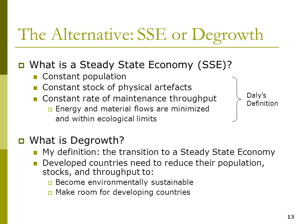 13 The Alternative: SSE or Degrowth  What is a Steady State Economy (SSE).