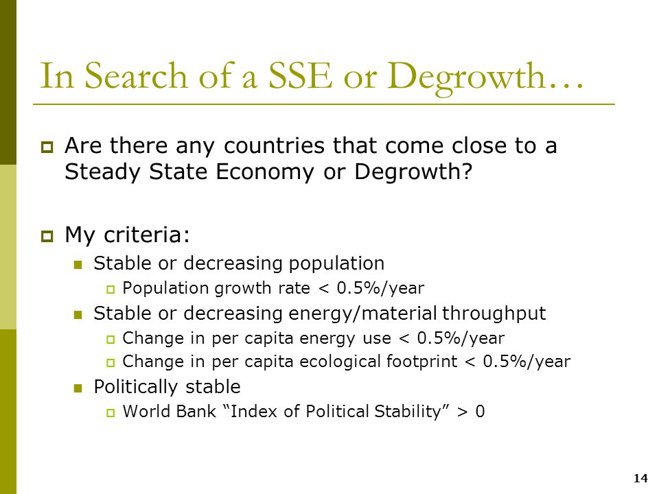 14 In Search of a SSE or Degrowth…  Are there any countries that come close to a Steady State Economy or Degrowth.