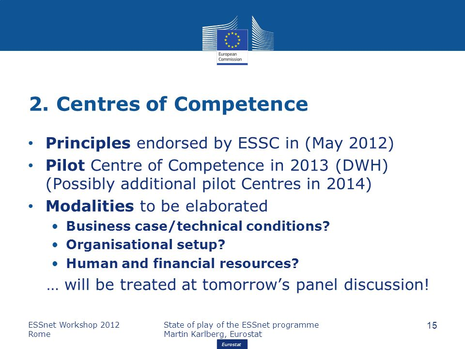 Eurostat 2. Centres of Competence Principles endorsed by ESSC in (May 2012) Pilot Centre of Competence in 2013 (DWH) (Possibly additional pilot Centre