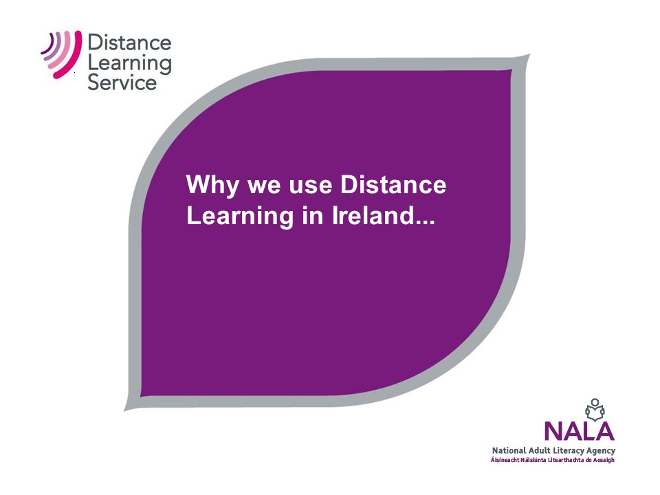 Overview Tom O' Mara, Distance Learning Co- ordinator, NALA –Why we use Distance Learning in Ireland –Web-based learning – how this fits within Distan
