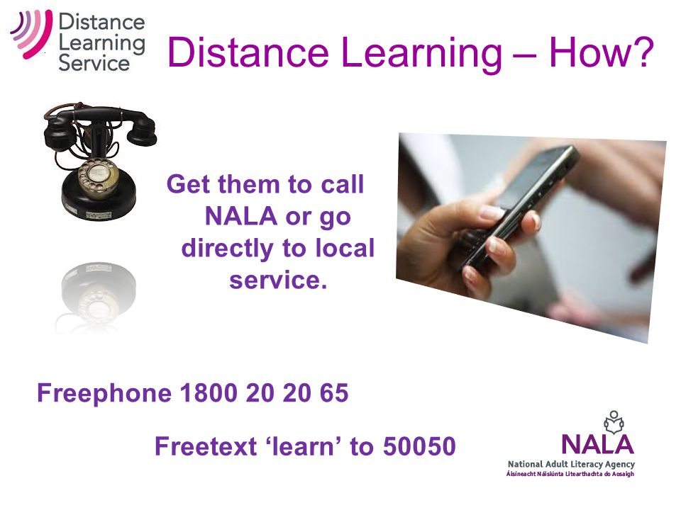 Distance Learning – How.Get them to call NALA or go directly to local service.