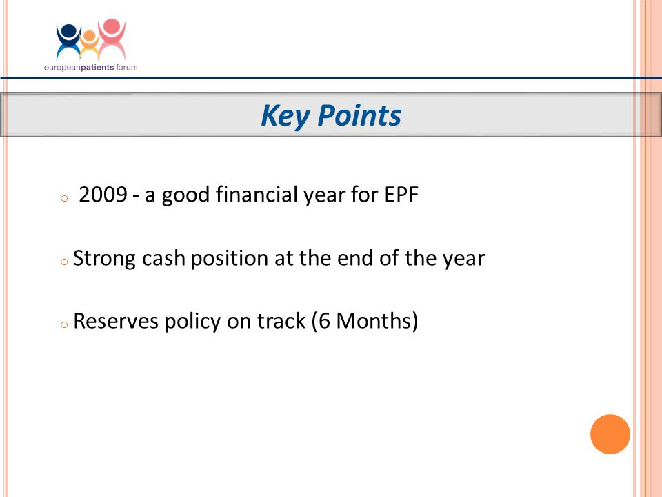 o 2009 - a good financial year for EPF o Strong cash position at the end of the year o Reserves policy on track (6 Months) Key Points