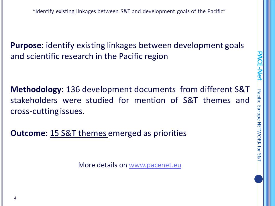 PACE-Net Pacific Europe NETWORK for S&T Purpose: identify existing linkages between development goals and scientific research in the Pacific region Methodology: 136 development documents from different S&T stakeholders were studied for mention of S&T themes and cross-cutting issues.