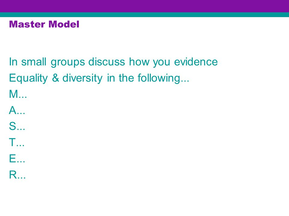 In small groups discuss how you evidence Equality & diversity in the following...