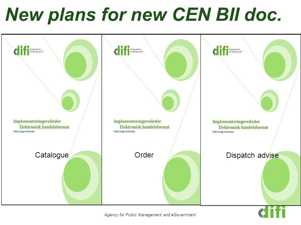 Agency for Public Management and eGovernment CatalogueOrder Dispatch advise New plans for new CEN BII doc.