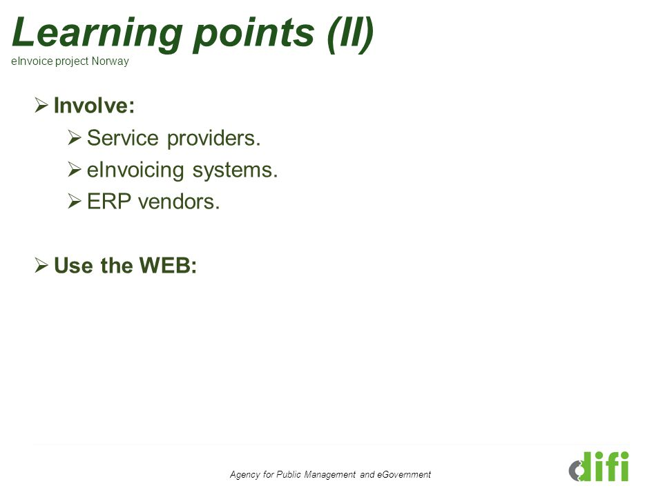 Learning points (II) eInvoice project Norway Agency for Public Management and eGovernment  Involve:  Service providers.