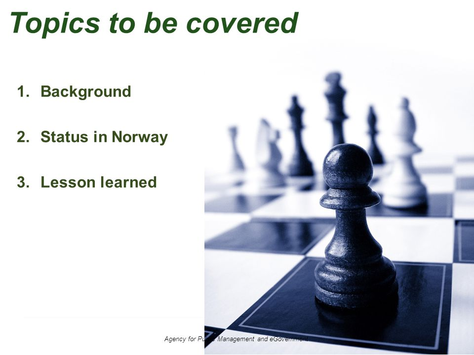 1.Background 2.Status in Norway 3.Lesson learned Agency for Public Management and eGovernment Topics to be covered