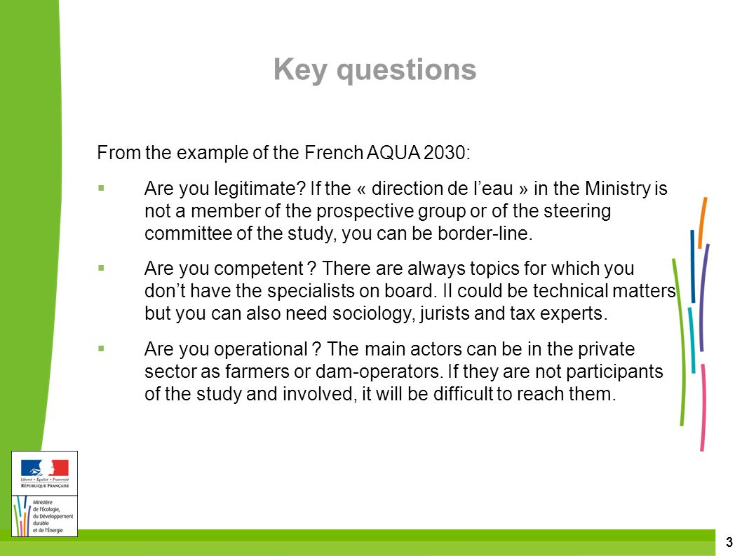 3 Key questions From the example of the French AQUA 2030:  Are you legitimate.