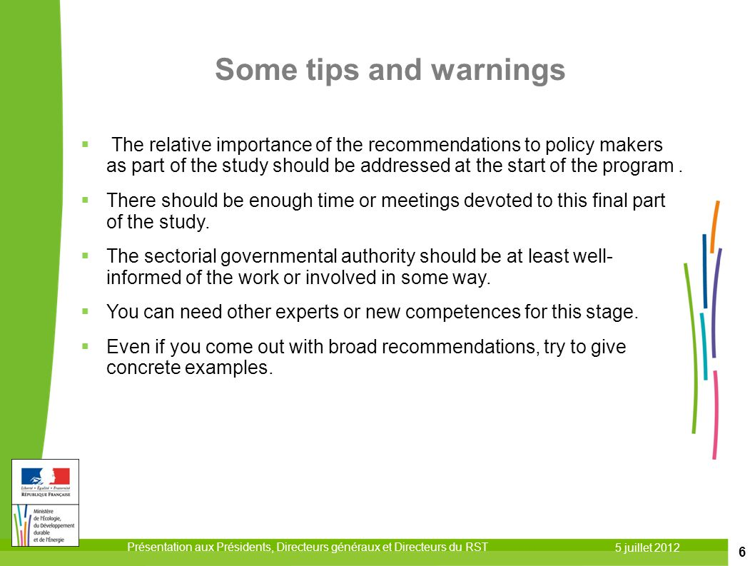 6 Some tips and warnings  The relative importance of the recommendations to policy makers as part of the study should be addressed at the start of the program.