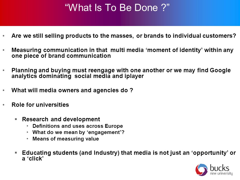 What Is To Be Done ? Are we still selling products to the masses, or brands to individual customers.