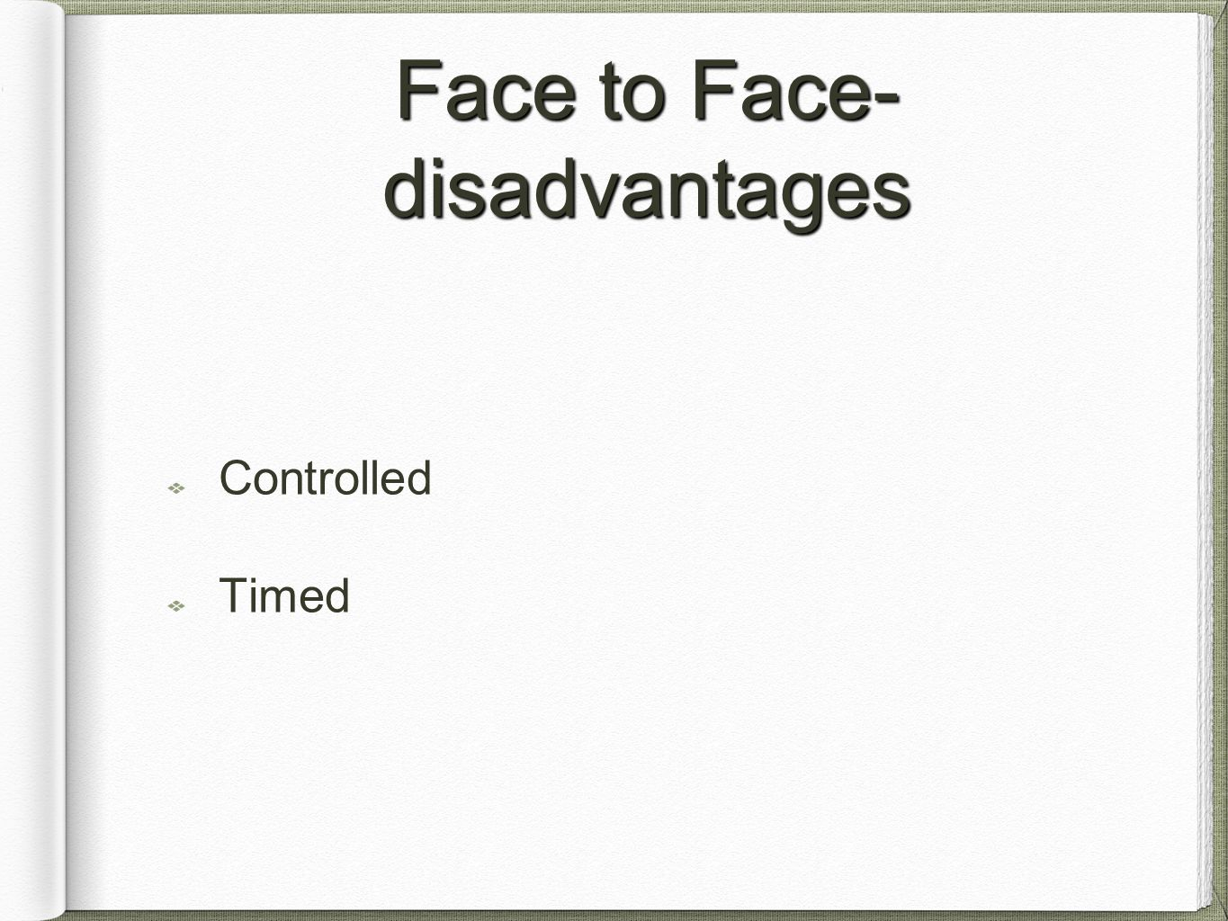 Face to Face- disadvantages Controlled Timed