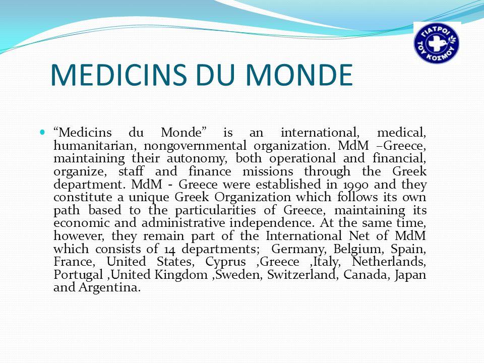 MEDICINS DU MONDE Medicins du Monde is an international, medical, humanitarian, nongovernmental organization.