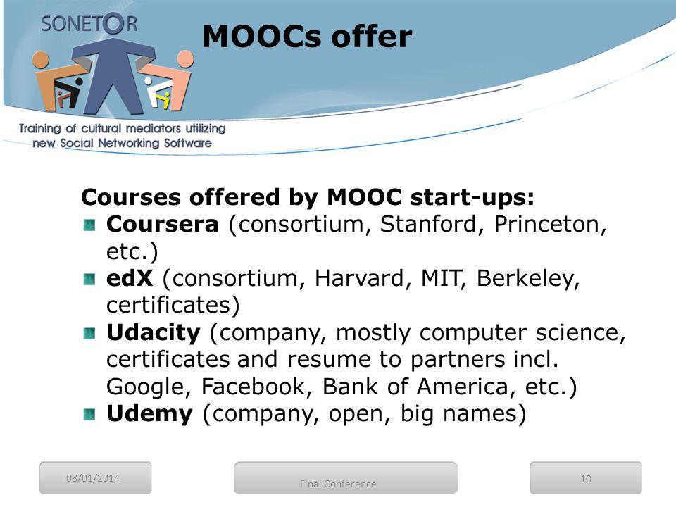08/01/2014 10 Courses offered by MOOC start-ups: Coursera (consortium, Stanford, Princeton, etc.) edX (consortium, Harvard, MIT, Berkeley, certificate