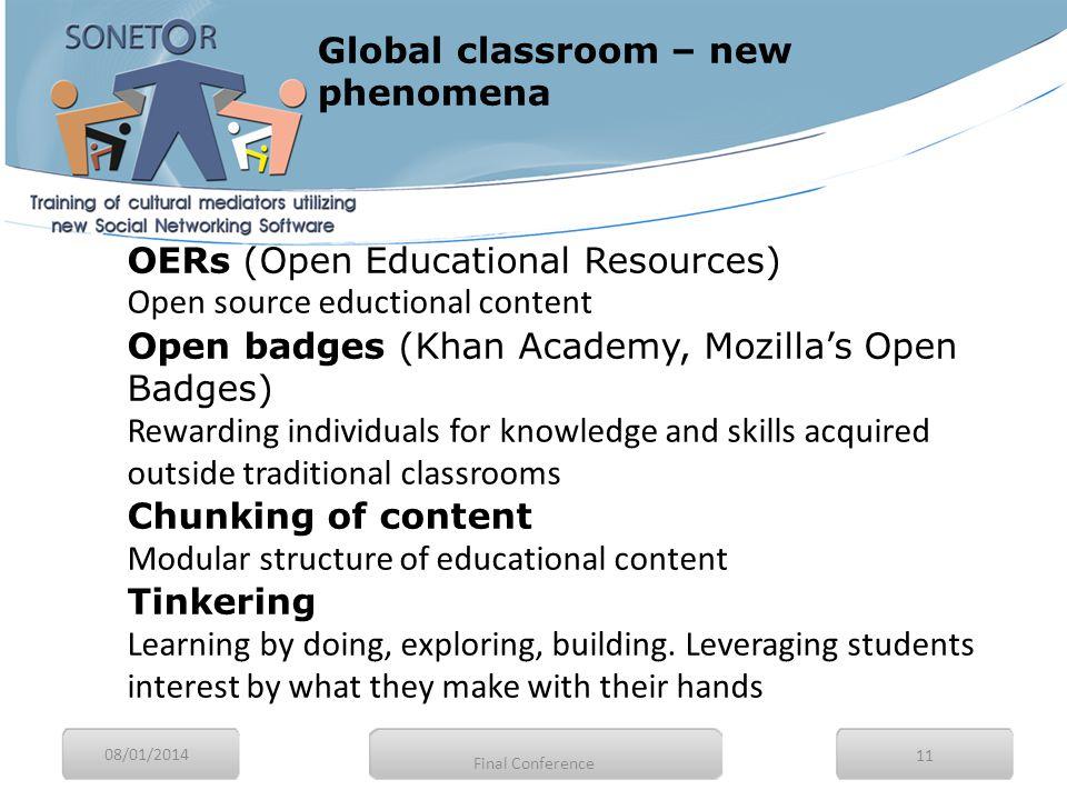 08/01/2014 11 OERs (Open Educational Resources) Open source eductional content Open badges (Khan Academy, Mozilla's Open Badges) Rewarding individuals
