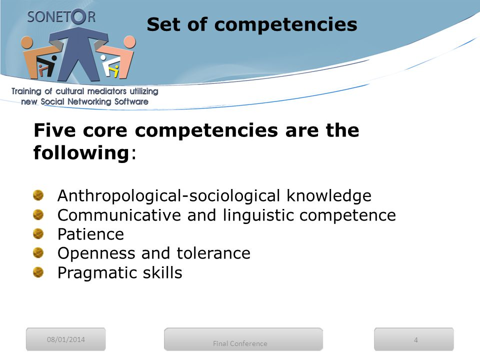 08/01/2014 4 Five core competencies are the following: Anthropological-sociological knowledge Communicative and linguistic competence Patience Opennes