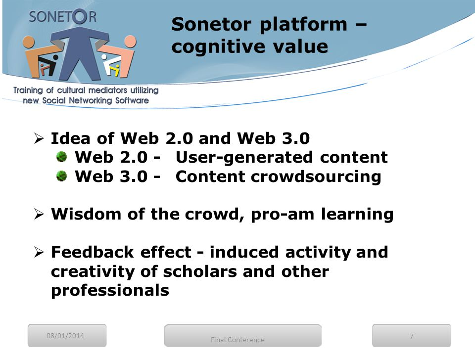 08/01/2014 7  Idea of Web 2.0 and Web 3.0 Web 2.0 - User-generated content Web 3.0 - Content crowdsourcing  Wisdom of the crowd, pro-am learning  F