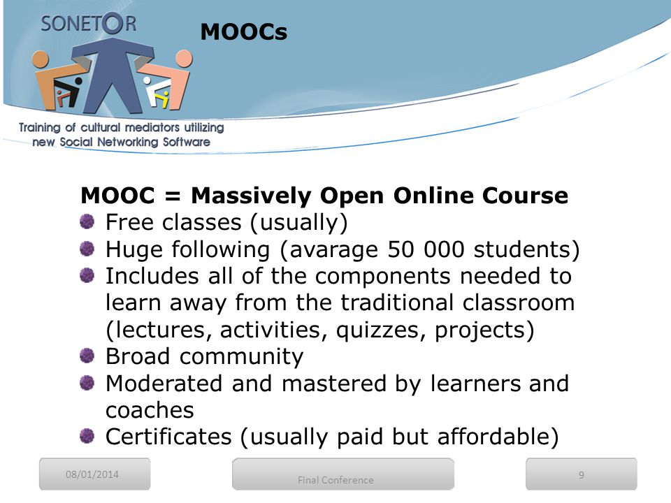 08/01/2014 9 MOOC = Massively Open Online Course Free classes (usually) Huge following (avarage 50 000 students) Includes all of the components needed