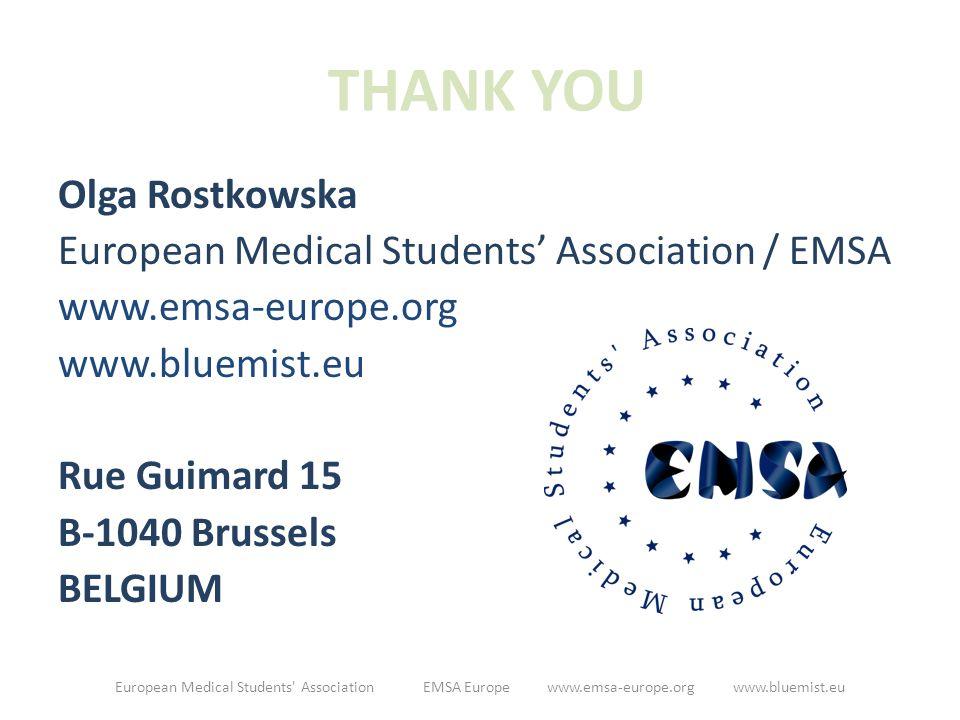 THANK YOU Olga Rostkowska European Medical Students' Association / EMSA www.emsa-europe.org www.bluemist.eu Rue Guimard 15 B-1040 Brussels BELGIUM European Medical Students Association EMSA Europe www.emsa-europe.org www.bluemist.eu