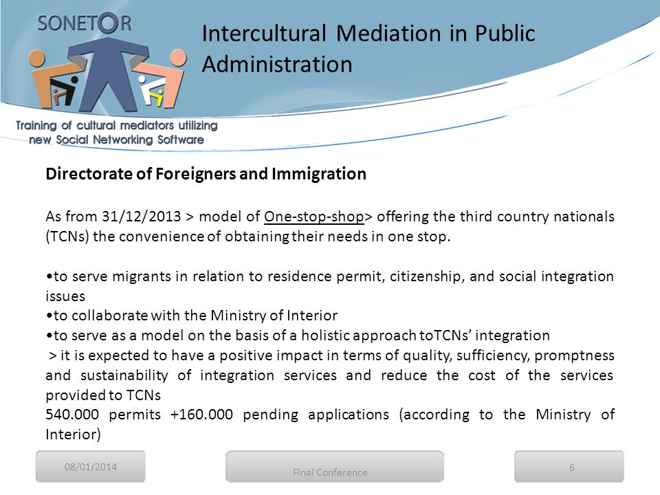 08/01/2014 6 Directorate of Foreigners and Immigration As from 31/12/2013 > model of One-stop-shop> offering the third country nationals (TCNs) the convenience of obtaining their needs in one stop.