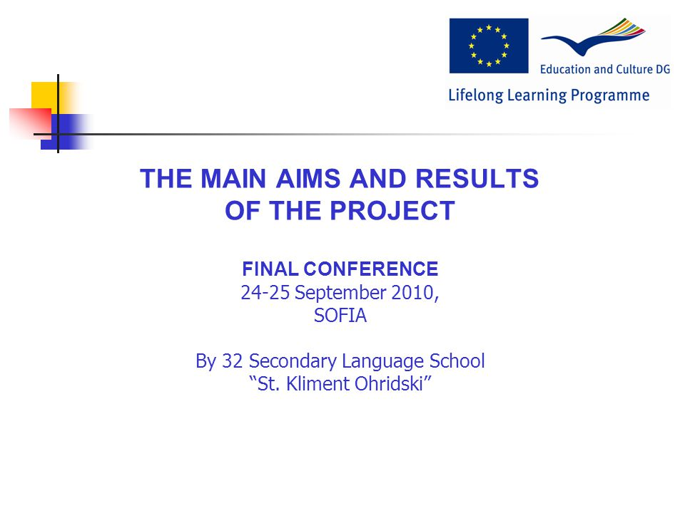 THE MAIN AIMS AND RESULTS OF THE PROJECT FINAL CONFERENCE 24-25 September 2010, SOFIA By 32 Secondary Language School St.