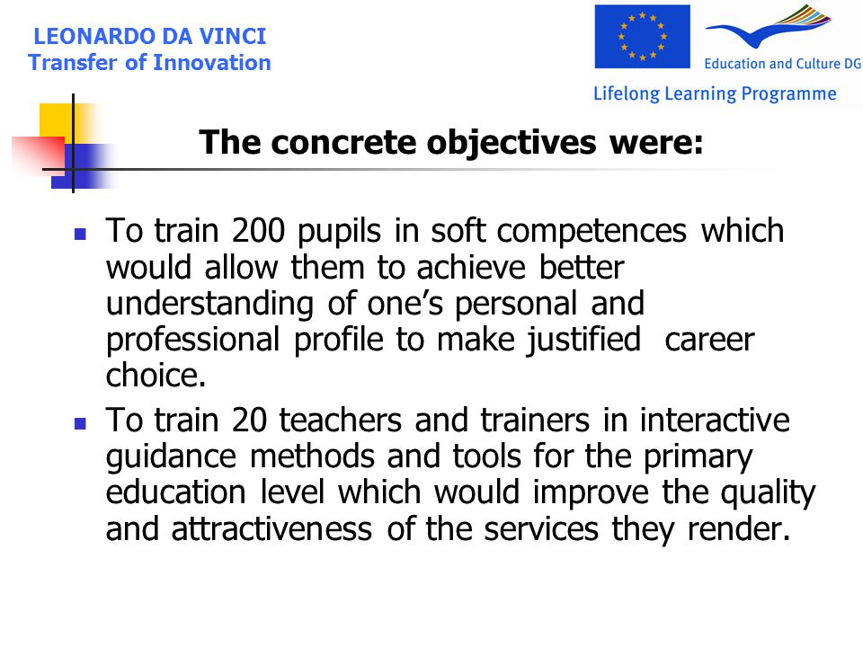 The concrete objectives were: To train 200 pupils in soft competences which would allow them to achieve better understanding of one's personal and professional profile to make justified career choice.