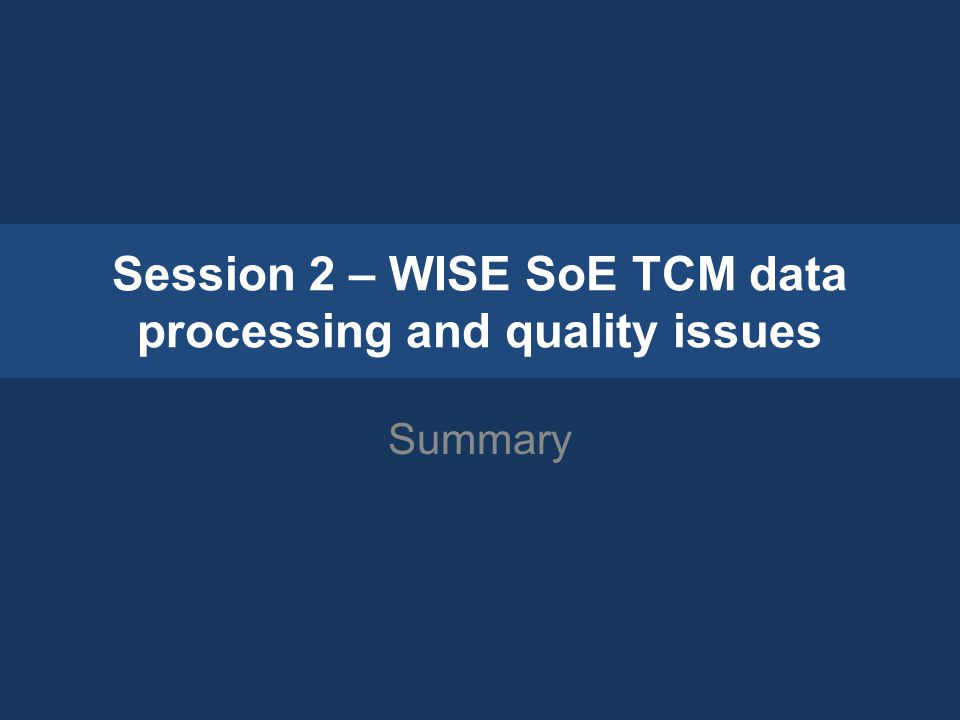 Session 2 – WISE SoE TCM data processing and quality issues Summary