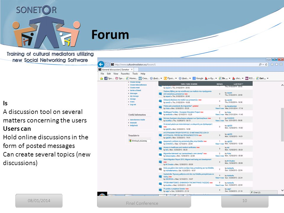 Is A discussion tool on several matters concerning the users Users can Hold online discussions in the form of posted messages Can create several topics (new discussions) 08/01/201410 Final Conference Forum