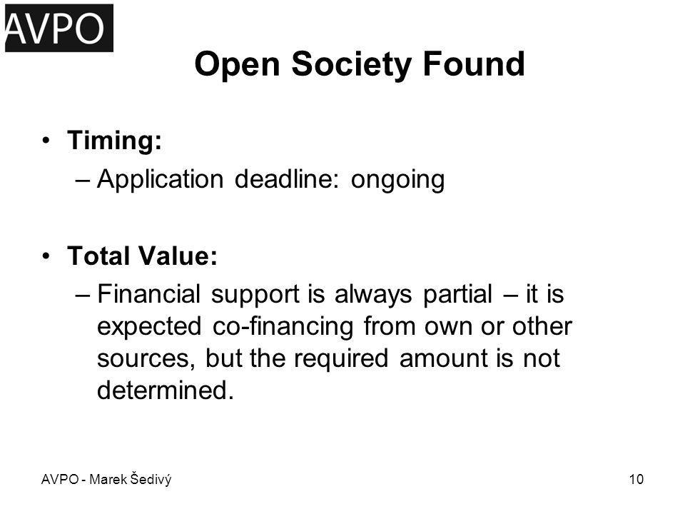 Open Society Found Timing: –Application deadline: ongoing Total Value: –Financial support is always partial – it is expected co-financing from own or