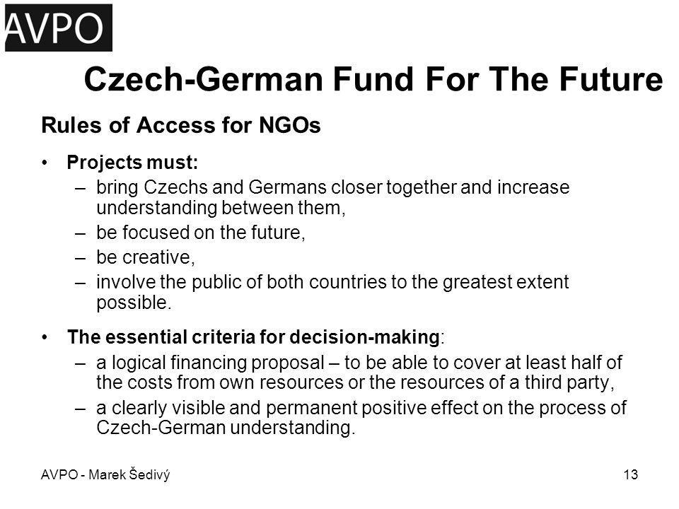 Czech-German Fund For The Future Rules of Access for NGOs Projects must: –bring Czechs and Germans closer together and increase understanding between