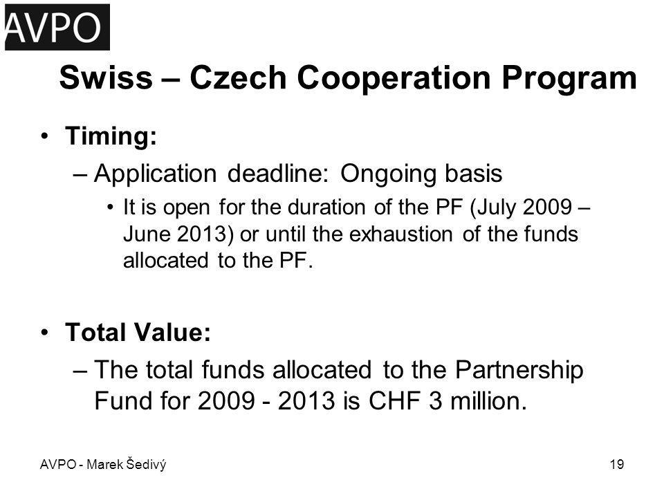 Swiss – Czech Cooperation Program Timing: –Application deadline: Ongoing basis It is open for the duration of the PF (July 2009 – June 2013) or until