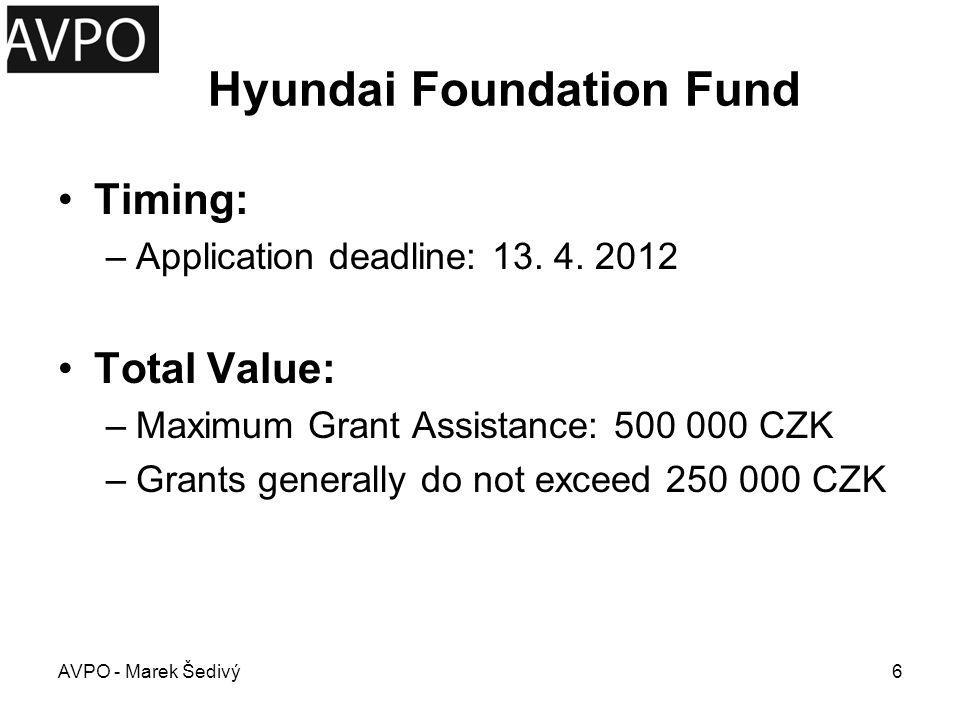Hyundai Foundation Fund Timing: –Application deadline: 13. 4. 2012 Total Value: –Maximum Grant Assistance: 500 000 CZK –Grants generally do not exceed