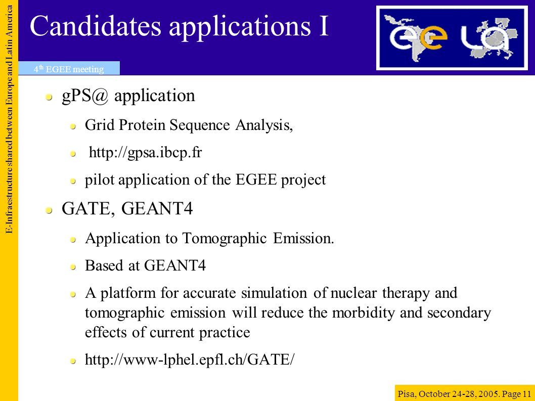 Candidates applications I gPS@ application Grid Protein Sequence Analysis, http://gpsa.ibcp.fr pilot application of the EGEE project GATE, GEANT4 Application to Tomographic Emission.