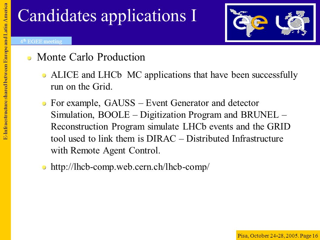 Candidates applications I Monte Carlo Production ALICE and LHCb MC applications that have been successfully run on the Grid.