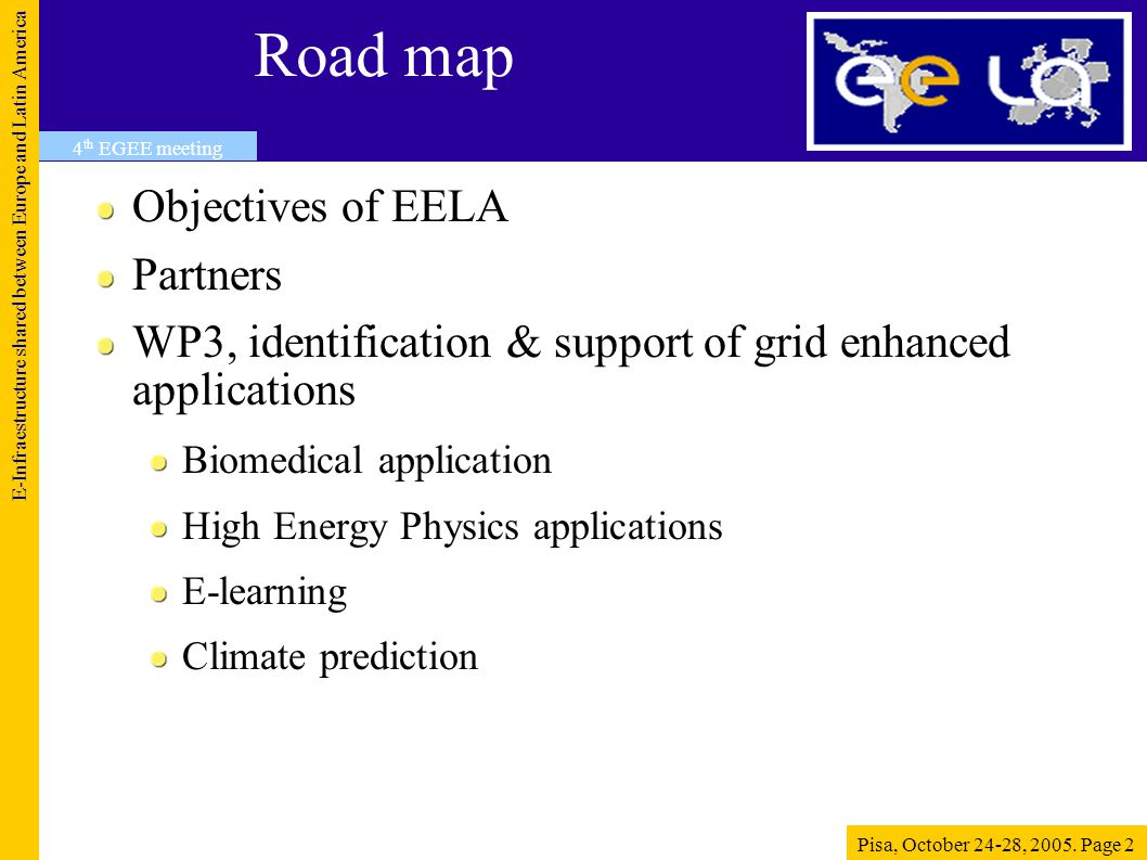 Objectives E-Infraestructure shared between Europe and Latin America Pisa, October 24-28, 2005.