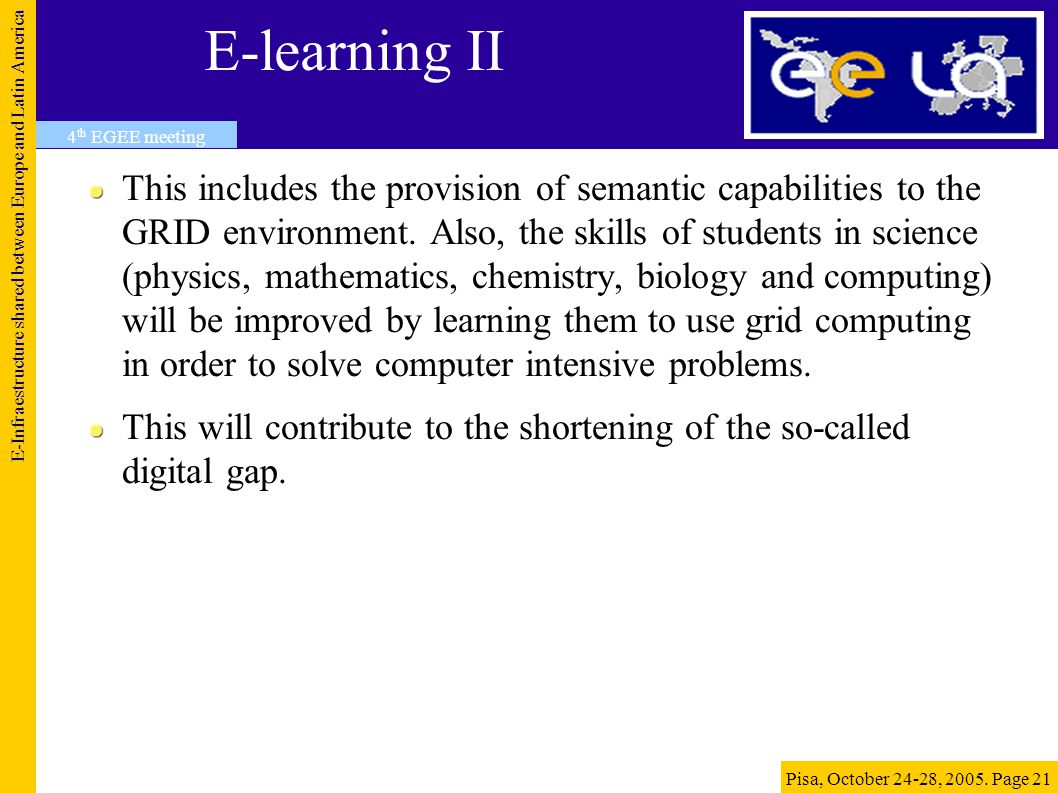 E-learning II This includes the provision of semantic capabilities to the GRID environment.