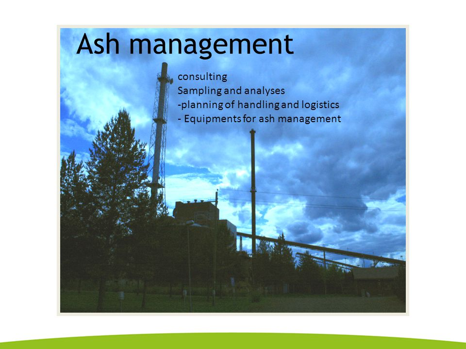 Ash management consulting Sampling and analyses -planning of handling and logistics - Equipments for ash management
