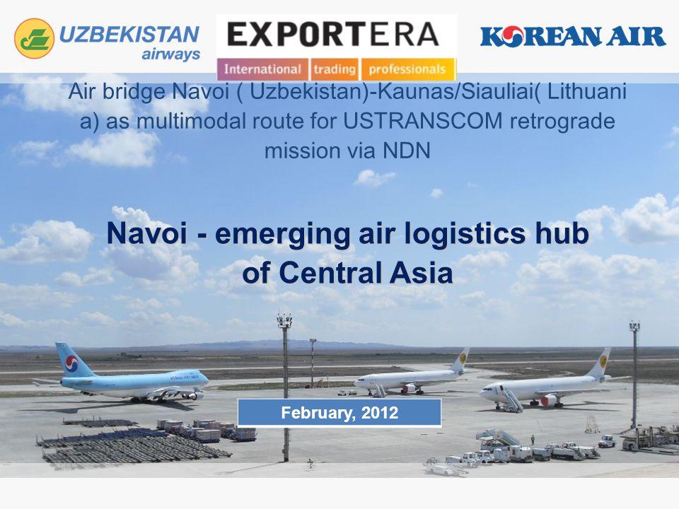 Navoi - emerging air logistics hub of Central Asia Air bridge Navoi ( Uzbekistan)-Kaunas/Siauliai( Lithuani a) as multimodal route for USTRANSCOM retr