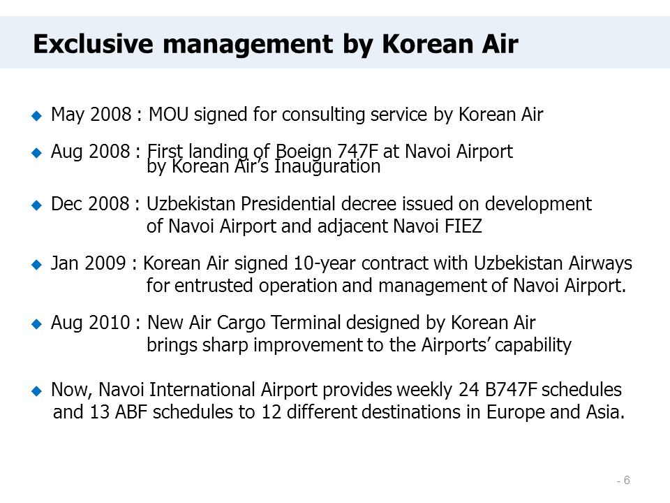 - 6  May 2008 : MOU signed for consulting service by Korean Air  Aug 2008 : First landing of Boeign 747F at Navoi Airport by Korean Air's Inaugurati