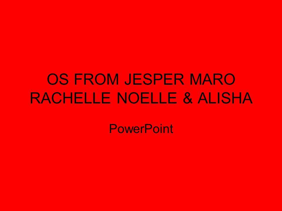 OS FROM JESPER MARO RACHELLE NOELLE & ALISHA PowerPoint