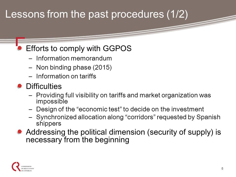 6 Lessons from the past procedures (2/2) Uncertainty of the outcome –In spite of imperfection of procedures, high binding capacity requests in 2013 from Spain to France, but application of the economic test  Biriatou not agreed –But economic crisis led to insufficient requests in the 2015 OS  Midcat rejected and Biriatou agreed Key role of GRI South in coordination –Many meetings and information of the market –Good cooperation among 4 TSOs, NRAs and support from governments Experience = key for properly designing procedures Complexity grows rapidly with the number of IPs at stake