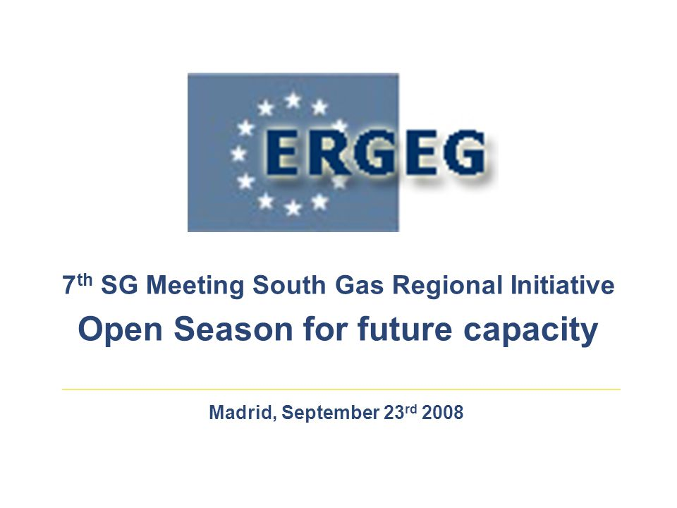 Madrid, September 23 rd 2008 7 th SG Meeting South Gas Regional Initiative Open Season for future capacity