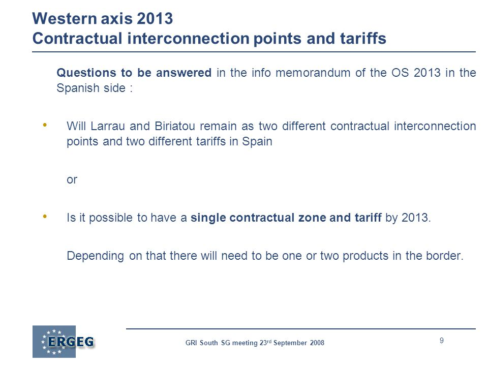9 GRI South SG meeting 23 rd September 2008 Western axis 2013 Contractual interconnection points and tariffs Questions to be answered in the info memo