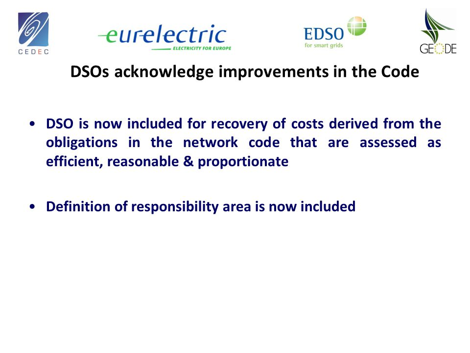 DSOs acknowledge improvements in the Code DSO is now included for recovery of costs derived from the obligations in the network code that are assessed as efficient, reasonable & proportionate Definition of responsibility area is now included