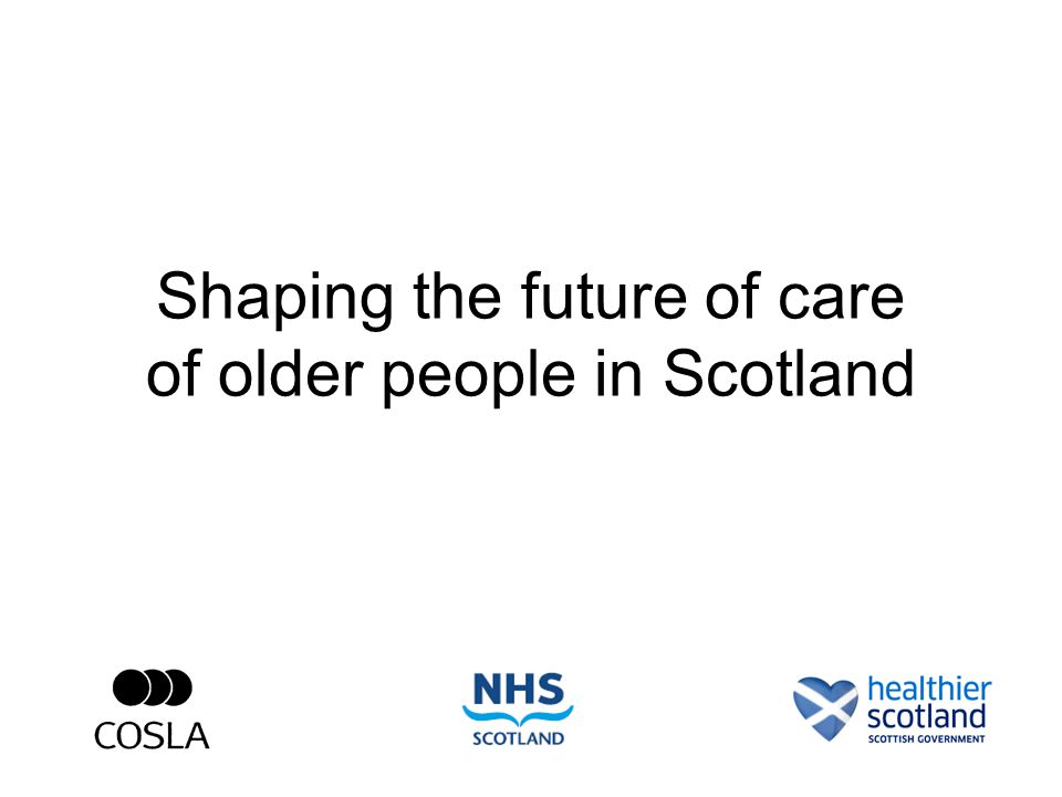 Shaping the future of care of older people in Scotland