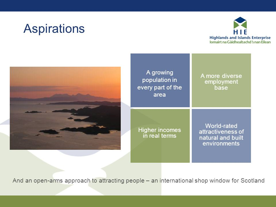 Aspirations A growing population in every part of the area A more diverse employment base Higher incomes in real terms World-rated attractiveness of n