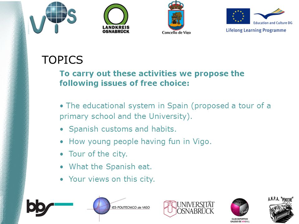 To carry out these activities we propose the following issues of free choice: The educational system in Spain (proposed a tour of a primary school and the University).
