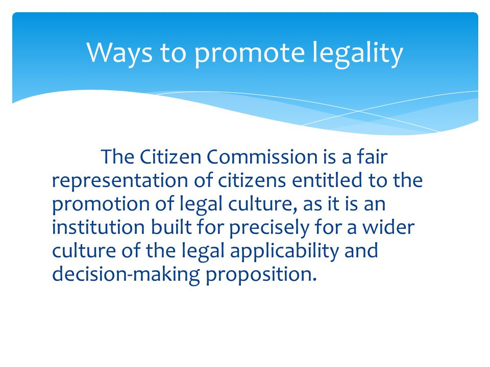 The Citizen Commission is a fair representation of citizens entitled to the promotion of legal culture, as it is an institution built for precisely fo