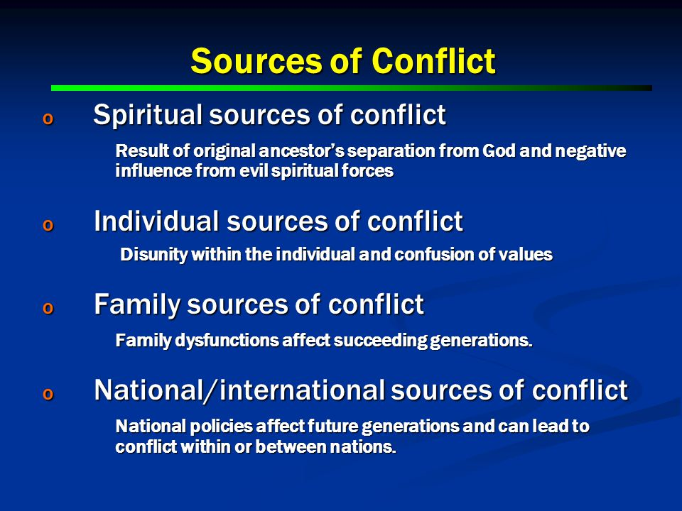 o Spiritual sources of conflict Result of original ancestor's separation from God and negative influence from evil spiritual forces o Individual sources of conflict Disunity within the individual and confusion of values Disunity within the individual and confusion of values o Family sources of conflict Family dysfunctions affect succeeding generations.